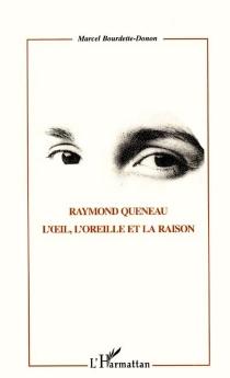 Raymond Queneau : l'oeil, l'oreille et la raison - MarcelBourdette Donon
