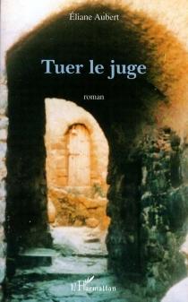 Tuer le juge - ElianeAubert