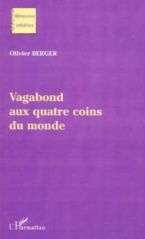 Vagabond aux quatre coins du monde - OlivierBerger
