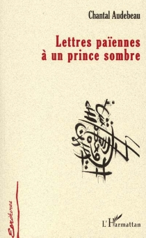Lettres païennes à un prince sombre - ChantalAudebeau