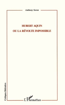 Hubert Aquin ou La révolution impossible - Anthony Soron
