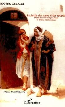 Le jardin des roses et des soupirs : contes érotiques arabes du 13e et 15e siècles : d'après les oeuvres de Mouhamed al-Nefzaoui et Ahmad al-Tifachi - MalekChebel