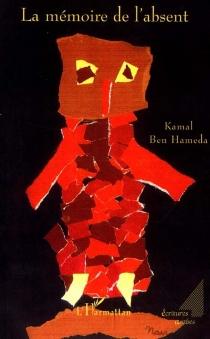 La mémoire de l'absent - KamalBen Hameda