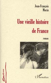 Une vieille histoire de France - Jean-FrançoisMorin
