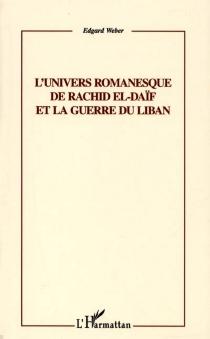 L'univers romanesque de Rachid El-Daïf et la guerre du Liban - EdgardWeber