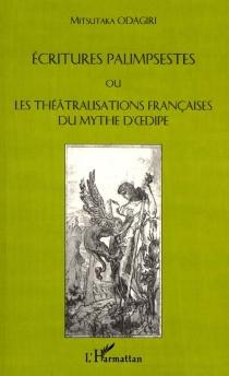 Ecritures palimpsestes ou Les théâtralisations françaises du mythe d'Oedipe - MitsutakaOdagiri