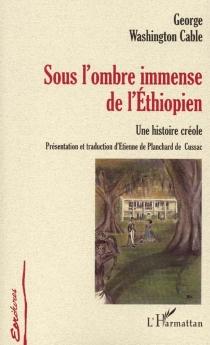 Sous l'ombre immense de l'Ethiopien : une histoire créole - George WashingtonCable