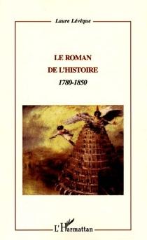 Le roman de l'histoire : 1780-1850 - LaureLévêque