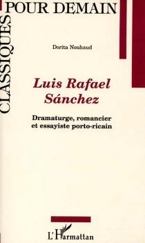 Luis Rafael Sanchez : dramaturge, romancier et essayiste porto-ricain - DoritaNouhaud