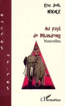 Au pays de Mbandong - Éric JoëlBékalé