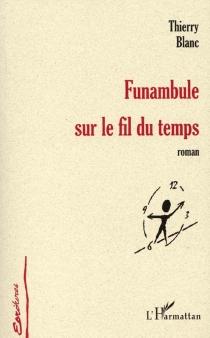 Funambule sur le fil du temps - ThierryBlanc