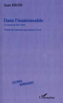 Dans l'insaisissable : le roman de Juri Vilms - JaanKross