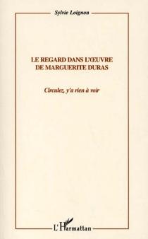 Le regard dans l'oeuvre de Marguerite Duras : circulez, y'a rien à voir ! - SylvieLoignon