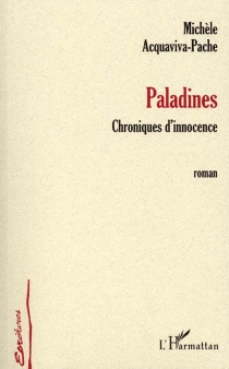 Paladines : chroniques d'innocence - MichèleAcquaviva-Pache