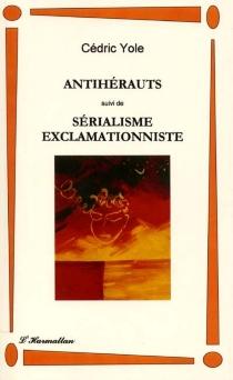 Antihérauts| Suivi de Sérialisme exclamationniste - CédricYole