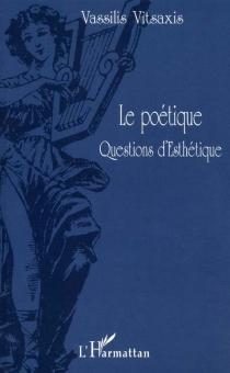 Le poétique : questions d'esthétique - VassilisVitsaxis