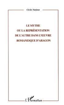 Le mythe ou la représentation de l'Autre dans l'oeuvre romanesque d'Aragon - CécileNarjoux