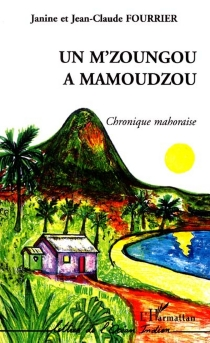 Un M'zoungou à Mamoudzou : chronique mahoraise - Jean-Claude Fourrier