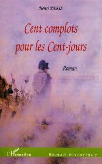 Cent complots pour les Cent Jours - HenriParis