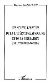Les nouvelles voies de la littérature africaine et de la libération : une littérature voyoue - MichelNaumann