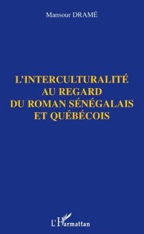 L'interculturalité au regard du roman sénégalais et québécois - MansourDramé