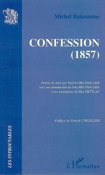 Confession (1857) - Mikhail AleksandrovitchBakounine