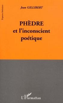 Phèdre et l'inconscient poétique - JeanGillibert