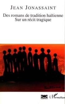 Des romans de tradition haïtienne : sur un récit tragique - JeanJonassaint