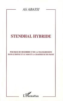 Stendhal hybride : poétique du désordre et de la transgression dans Le rouge et le noir et La chartreuse de Parme - AliAbassi