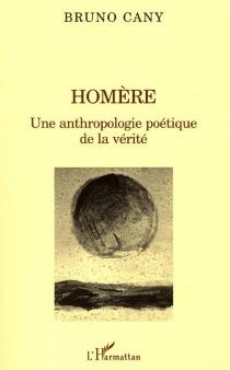 Homère : une anthropologie poétique de la vérité - BrunoCany