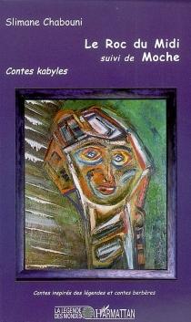 Le roc du midi : contes Kabyles relus au coin du feu| Suivi de Moche - SlimaneChabouni