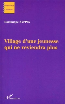 Village d'une jeunesse qui ne reviendra plus - Dominique Kyppig