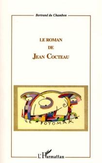 Le roman de Jean Cocteau - BertrandDu Chambon