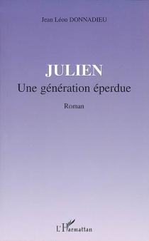 Julien : une génération éperdue - Jean LéonDonnadieu
