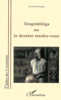 Tengembiiga ou Le dernier rendez-vous - BernardYameogo