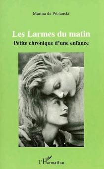 Les larmes du matin : petite chronique d'une enfance - Marina deWolanski
