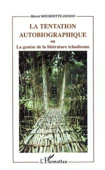 La tentation autobiographique ou La genèse de la littérature tchadienne - MarcelBourdette Donon