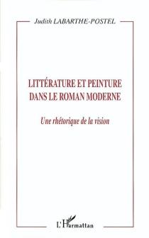 Littérature et peinture dans le roman moderne : une rhétorique de la vision - JudithLabarthe