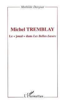 Michel Tremblay : le joual dans Les belles-soeurs - MathildeDargnat