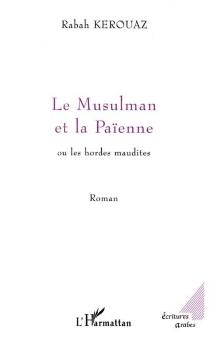 Le musulman et la païenne ou Les hordes maudites - RabahKerouaz
