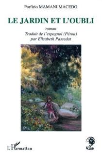 Le jardin et l'oubli - PorfirioMamani Macedo