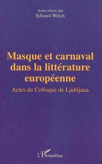 Masque et carnaval dans la littérature européenne : actes du colloque de l'Université de Ljubljana, 9-11 juillet 2000 -