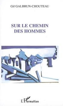 Sur le chemin des hommes - GilGalbrun-Chouteau