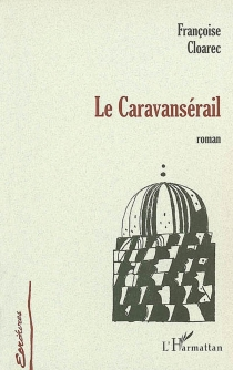 Le caravansérail - FrançoiseCloarec