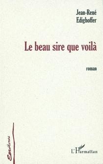 Le beau sire que voila - Jean-RenéÉdighoffer