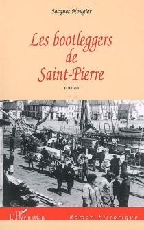 Les bootleggers de Saint-Pierre - JacquesNougier