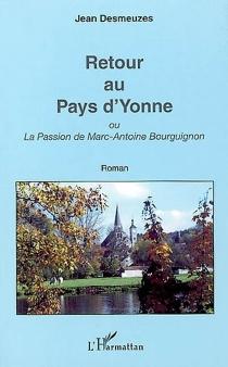 Retour au pays d'Yonne ou La passion de Marc-Antoine Bourguignon - JeanDesmeuzes