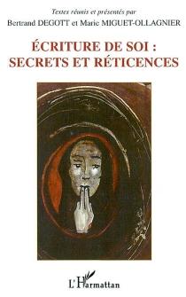 Ecritures de soi : secrets et réticences : actes du colloque international, Besançon, 22-24 nov. 2000 -