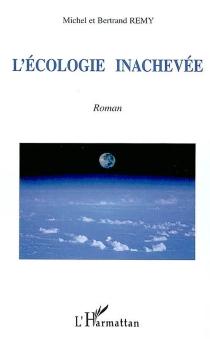L'écologie inachevée - BertrandRemy