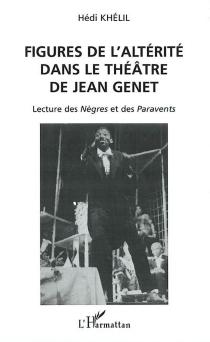 Figures de l'altérité dans le théâtre de Jean Genet : lecture des Nègres et des Paravents - HédiKhelil